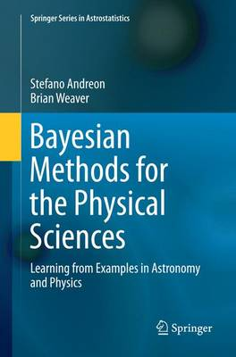 Bayesian Methods for the Physical Sciences: Learning from Examples in Astronomy and Physics - Springer Series in Astrostatistics 4 (Paperback)