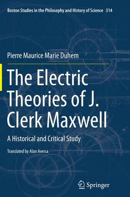 The Electric Theories of J. Clerk Maxwell: A Historical and Critical Study - Boston Studies in the Philosophy and History of Science 314 (Paperback)