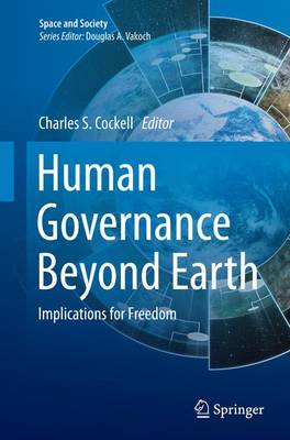 Human Governance Beyond Earth: Implications for Freedom - Space and Society (Paperback)