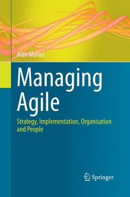 Managing Agile: Strategy, Implementation, Organisation and People (Paperback)