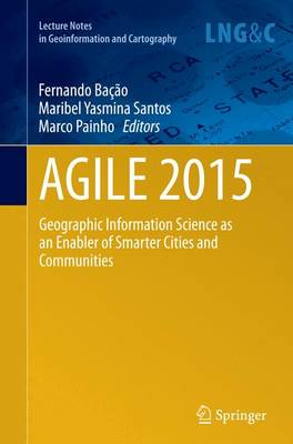 AGILE 2015: Geographic Information Science as an Enabler of Smarter Cities and Communities - Lecture Notes in Geoinformation and Cartography (Paperback)