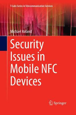 Security Issues in Mobile NFC Devices - T-Labs Series in Telecommunication Services (Paperback)