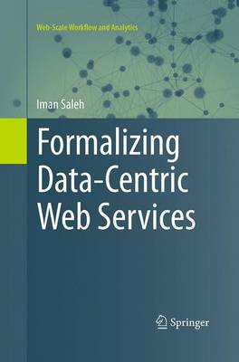 Formalizing Data-Centric Web Services - Web-Scale Workflow and Analytics (Paperback)