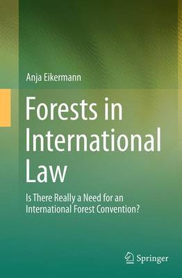 Forests in International Law: Is There Really a Need for an International Forest Convention? (Paperback)
