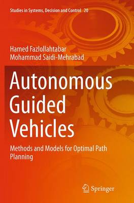 Autonomous Guided Vehicles: Methods and Models for Optimal Path Planning - Studies in Systems, Decision and Control 20 (Paperback)