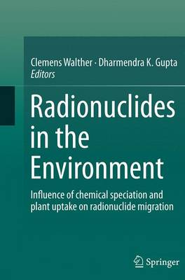 Radionuclides in the Environment: Influence of chemical speciation and plant uptake on radionuclide migration (Paperback)