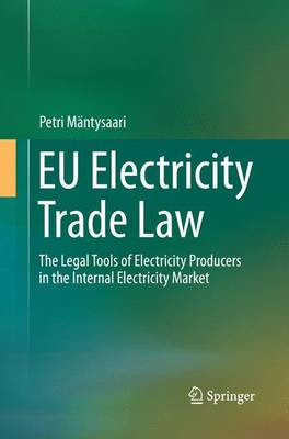 EU Electricity Trade Law: The Legal Tools of Electricity Producers in the Internal Electricity Market (Paperback)