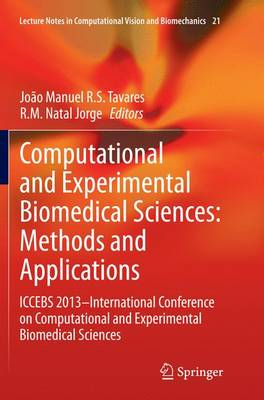 Computational and Experimental Biomedical Sciences: Methods and Applications: ICCEBS 2013 -- International Conference on Computational and Experimental Biomedical Sciences - Lecture Notes in Computational Vision and Biomechanics 21 (Paperback)