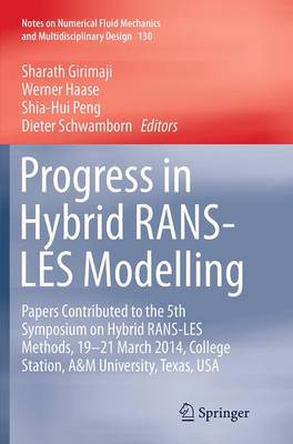 Progress in Hybrid RANS-LES Modelling: Papers Contributed to the 5th Symposium on Hybrid RANS-LES Methods, 19-21 March 2014, College Station, A&M University, Texas, USA - Notes on Numerical Fluid Mechanics and Multidisciplinary Design 130 (Paperback)