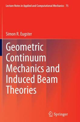 Geometric Continuum Mechanics and Induced Beam Theories - Lecture Notes in Applied and Computational Mechanics 75 (Paperback)