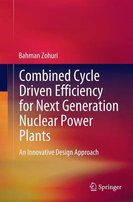 Combined Cycle Driven Efficiency for Next Generation Nuclear Power Plants: An Innovative Design Approach (Paperback)