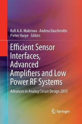 Efficient Sensor Interfaces, Advanced Amplifiers and Low Power RF Systems: Advances in Analog Circuit Design 2015 (Paperback)