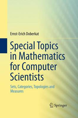 Special Topics in Mathematics for Computer Scientists: Sets, Categories, Topologies and Measures (Paperback)