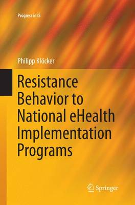 Resistance Behavior to National eHealth Implementation Programs - Progress in IS (Paperback)