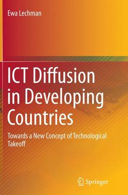 ICT Diffusion in Developing Countries: Towards a New Concept of Technological Takeoff (Paperback)