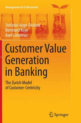 Customer Value Generation in Banking: The Zurich Model of Customer-Centricity - Management for Professionals (Paperback)