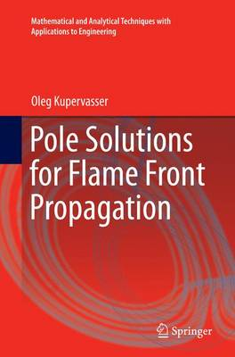 Pole Solutions for Flame Front Propagation - Mathematical and Analytical Techniques with Applications to Engineering (Paperback)