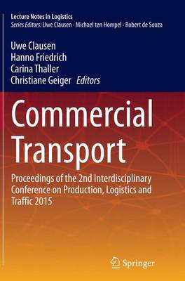 Commercial Transport: Proceedings of the 2nd Interdisciplinary Conference on Production Logistics and Traffic 2015 - Lecture Notes in Logistics (Paperback)