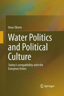 Water Politics and Political Culture: Turkey's compatibility with the European Union (Paperback)