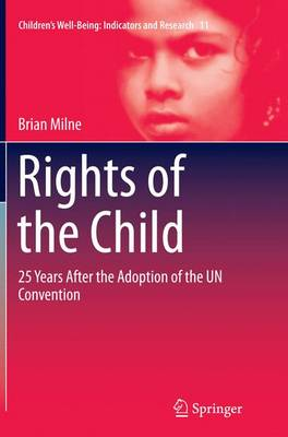 Rights of the Child: 25 Years After the Adoption of the UN Convention - Children's Well-Being: Indicators and Research 11 (Paperback)
