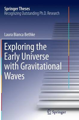Exploring the Early Universe with Gravitational Waves - Springer Theses (Paperback)