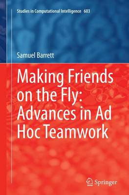 Making Friends on the Fly: Advances in Ad Hoc Teamwork - Studies in Computational Intelligence 603 (Paperback)