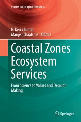 Coastal Zones Ecosystem Services: From Science to Values and Decision Making - Studies in Ecological Economics 9 (Paperback)