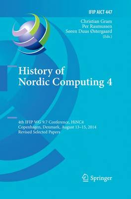 History of Nordic Computing 4: 4th IFIP WG 9.7 Conference, HiNC 4, Copenhagen, Denmark, August 13-15, 2014, Revised Selected Papers - IFIP Advances in Information and Communication Technology 447 (Paperback)