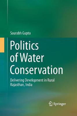 Politics of Water Conservation: Delivering Development in Rural Rajasthan, India (Paperback)