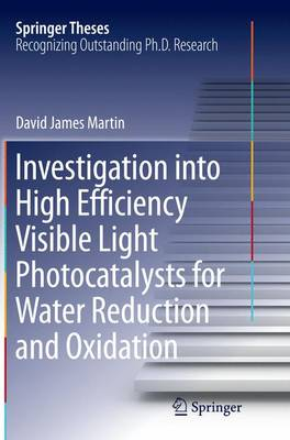 Investigation into High Efficiency Visible Light Photocatalysts for Water Reduction and Oxidation - Springer Theses (Paperback)