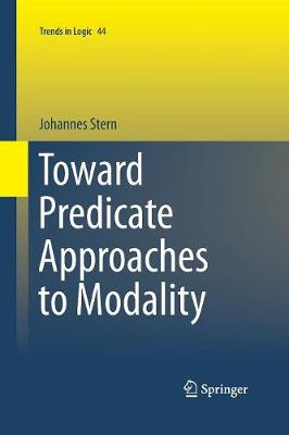 Toward Predicate Approaches to Modality - Trends in Logic 44 (Paperback)