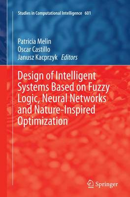 Design of Intelligent Systems Based on Fuzzy Logic, Neural Networks and Nature-Inspired Optimization - Studies in Computational Intelligence 601 (Paperback)