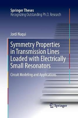 Symmetry Properties in Transmission Lines Loaded with Electrically Small Resonators: Circuit Modeling and Applications - Springer Theses (Paperback)
