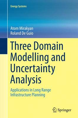 Three Domain Modelling and Uncertainty Analysis: Applications in Long Range Infrastructure Planning - Energy Systems (Paperback)