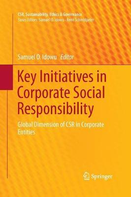 Key Initiatives in Corporate Social Responsibility: Global Dimension of CSR in Corporate Entities - CSR, Sustainability, Ethics & Governance (Paperback)