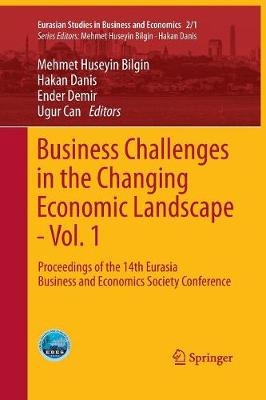 Business Challenges in the Changing Economic Landscape - Vol. 1: Proceedings of the 14th Eurasia Business and Economics Society Conference - Eurasian Studies in Business and Economics 2/1 (Paperback)