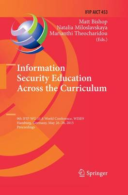 Information Security Education Across the Curriculum: 9th IFIP WG 11.8 World Conference, WISE 9, Hamburg, Germany, May 26-28, 2015, Proceedings - IFIP Advances in Information and Communication Technology 453 (Paperback)