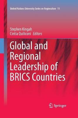 Global and Regional Leadership of BRICS Countries - United Nations University Series on Regionalism 11 (Paperback)