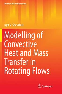 Modelling of Convective Heat and Mass Transfer in Rotating Flows - Mathematical Engineering (Paperback)