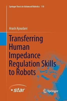 Transferring Human Impedance Regulation Skills to Robots - Springer Tracts in Advanced Robotics 110 (Paperback)