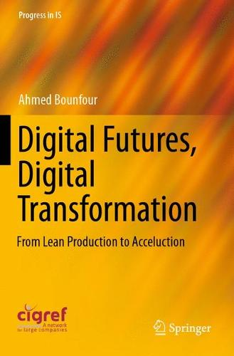 Digital Futures, Digital Transformation: From Lean Production to Acceluction - Progress in IS (Paperback)