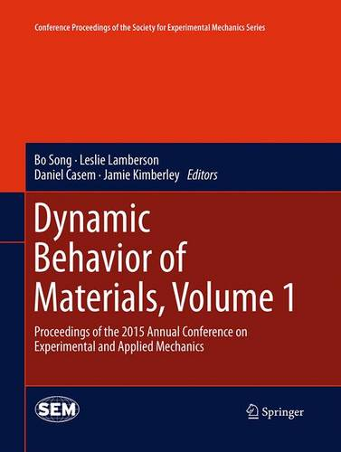 Dynamic Behavior of Materials, Volume 1: Proceedings of the 2015 Annual Conference on Experimental and Applied Mechanics - Conference Proceedings of the Society for Experimental Mechanics Series (Paperback)