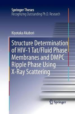 Structure Determination of HIV-1 Tat/Fluid Phase Membranes and DMPC Ripple Phase Using X-Ray Scattering - Springer Theses (Paperback)