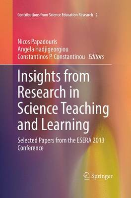 Insights from Research in Science Teaching and Learning: Selected Papers from the ESERA 2013 Conference - Contributions from Science Education Research 2 (Paperback)