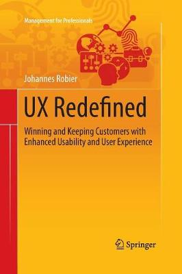 UX Redefined: Winning and Keeping Customers with Enhanced Usability and User Experience - Management for Professionals (Paperback)