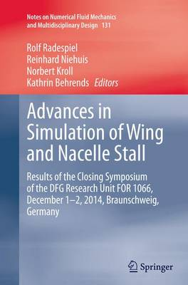 Advances in Simulation of Wing and Nacelle Stall: Results of the Closing Symposium of the DFG Research Unit FOR 1066, December 1-2, 2014, Braunschweig, Germany - Notes on Numerical Fluid Mechanics and Multidisciplinary Design 131 (Paperback)
