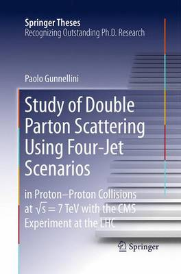 Study of Double Parton Scattering Using Four-Jet Scenarios: in Proton-Proton Collisions at sqrt s = 7 TeV with the CMS Experiment at the LHC - Springer Theses (Paperback)