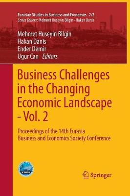 Business Challenges in the Changing Economic Landscape - Vol. 2: Proceedings of the 14th Eurasia Business and Economics Society Conference - Eurasian Studies in Business and Economics 2/2 (Paperback)