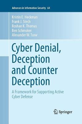 Cyber Denial, Deception and Counter Deception: A Framework for Supporting Active Cyber Defense - Advances in Information Security 64 (Paperback)