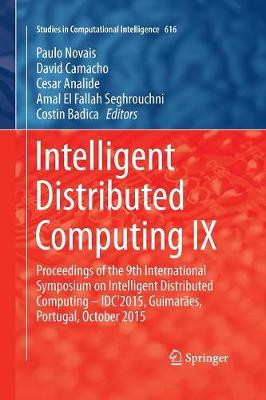 Intelligent Distributed Computing IX: Proceedings of the 9th International Symposium on Intelligent Distributed Computing - IDC'2015, Guimaraes, Portugal, October 2015 - Studies in Computational Intelligence 616 (Paperback)